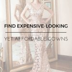 FIND EXPENSIVE-LOOKING YET AFFORDABLE GOWNS