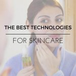 DISCOVERING THE BEST TECHNOLOGIES FOR SKINCARE