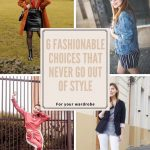 6 FASHIONABLE CHOICES THAT NEVER GO OUT OF STYLE