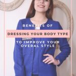 BENEFITS OF DRESSING YOUR BODY TYPE TO IMPROVE YOUR OVERALL STYLE